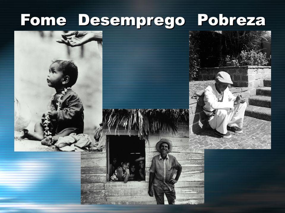 Fome Desemprego Pobreza