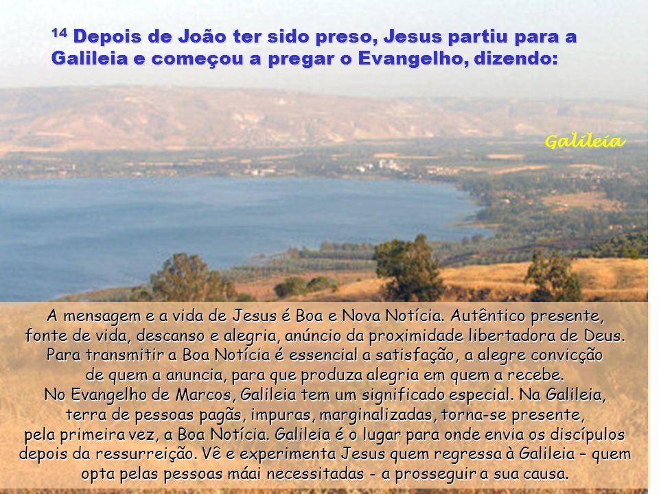 14 Depois de João ter sido preso, Jesus partiu para a Galileia e começou a pregar o Evangelho, dizendo: