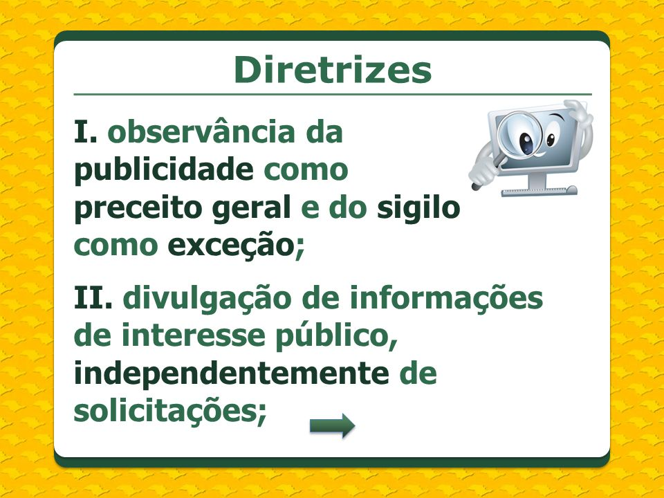 Diretrizes I. observância da publicidade como preceito geral e do sigilo como exceção;
