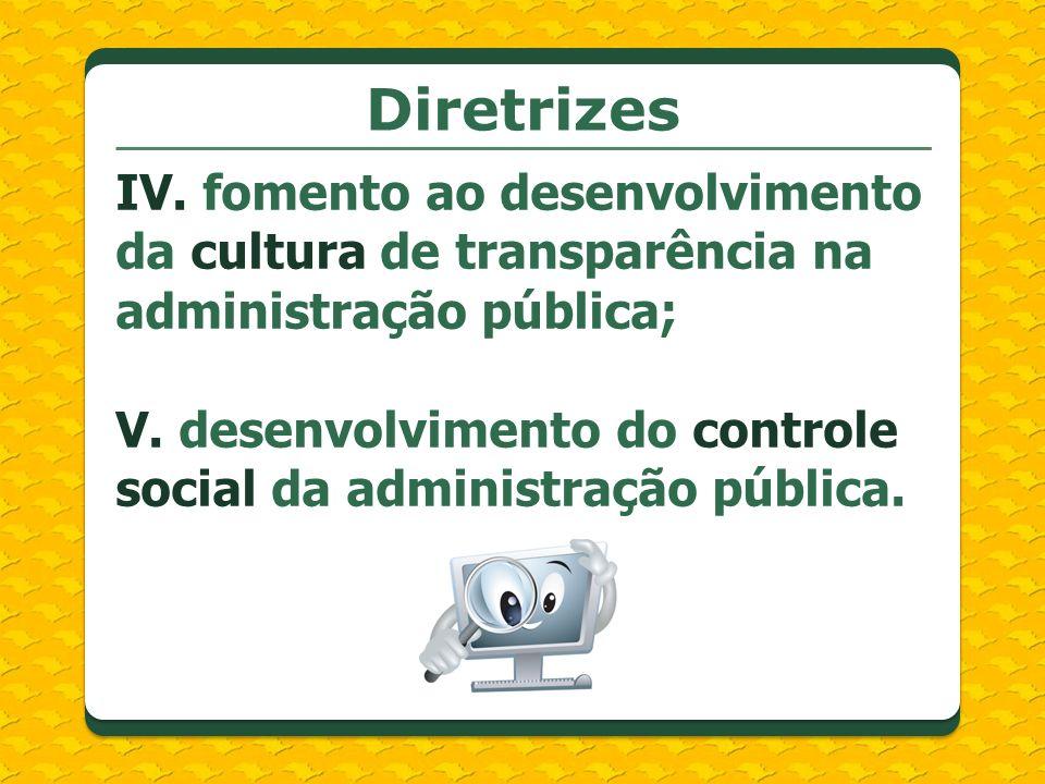 Diretrizes IV. fomento ao desenvolvimento da cultura de transparência na administração pública;