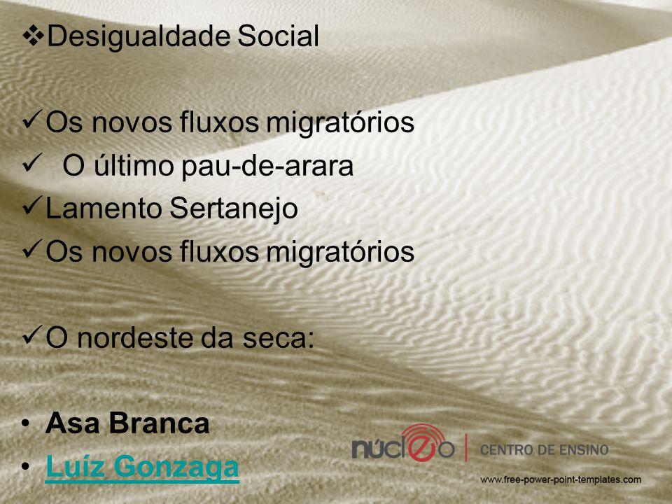 Desigualdade Social Os novos fluxos migratórios. O último pau-de-arara. Lamento Sertanejo. O nordeste da seca: