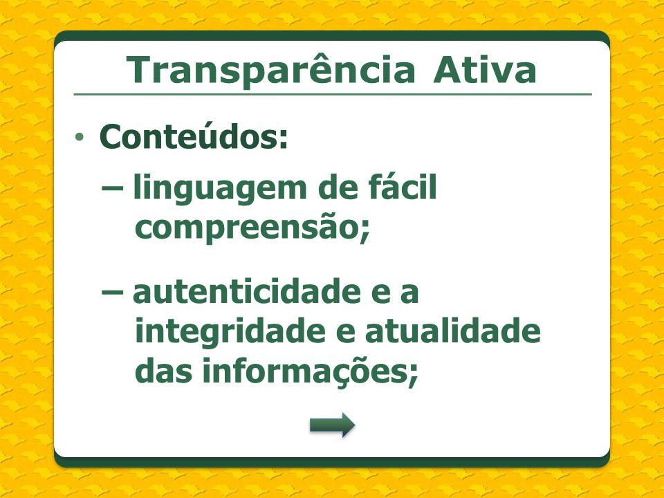 Transparência Ativa Conteúdos: – linguagem de fácil compreensão;