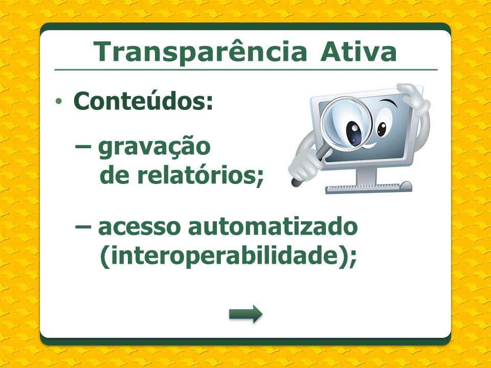 Transparência Ativa Conteúdos: – gravação de relatórios;