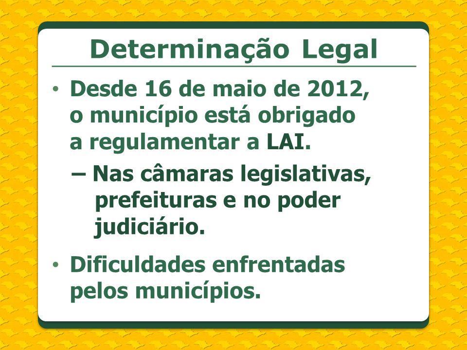 Determinação LegalDesde 16 de maio de 2012, o município está obrigado a regulamentar a LAI.