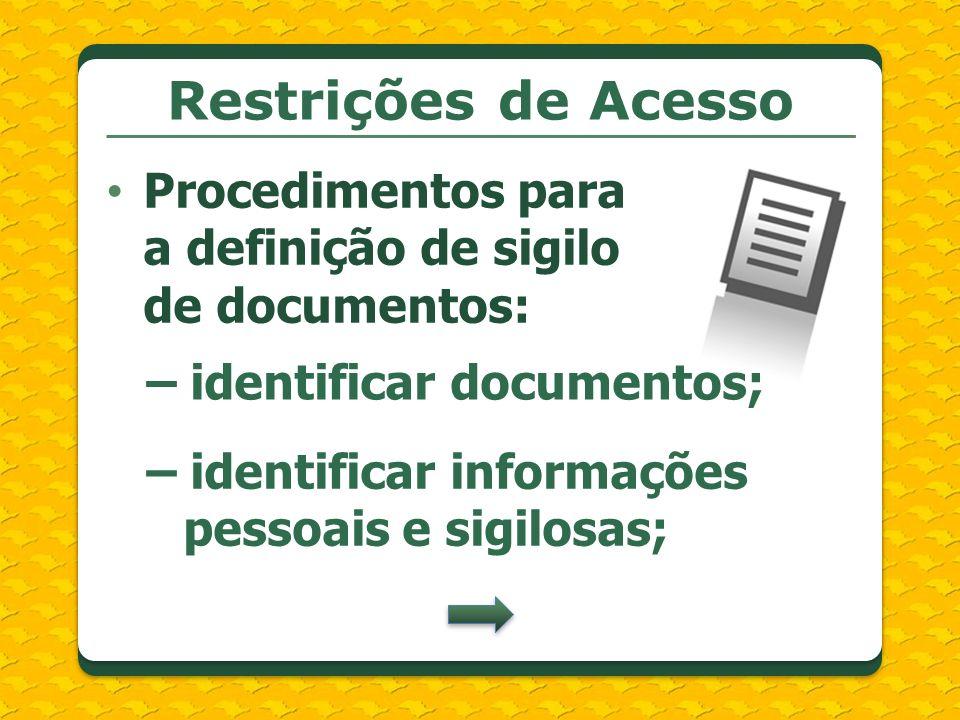 Restrições de Acesso Procedimentos para a definição de sigilo de documentos: – identificar documentos;