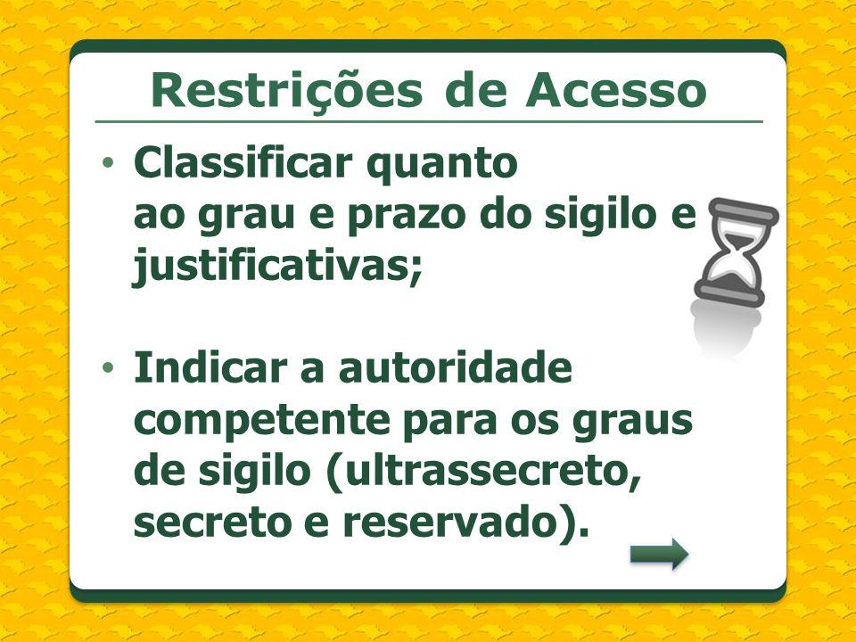 Restrições de AcessoClassificar quanto ao grau e prazo do sigilo e justificativas;