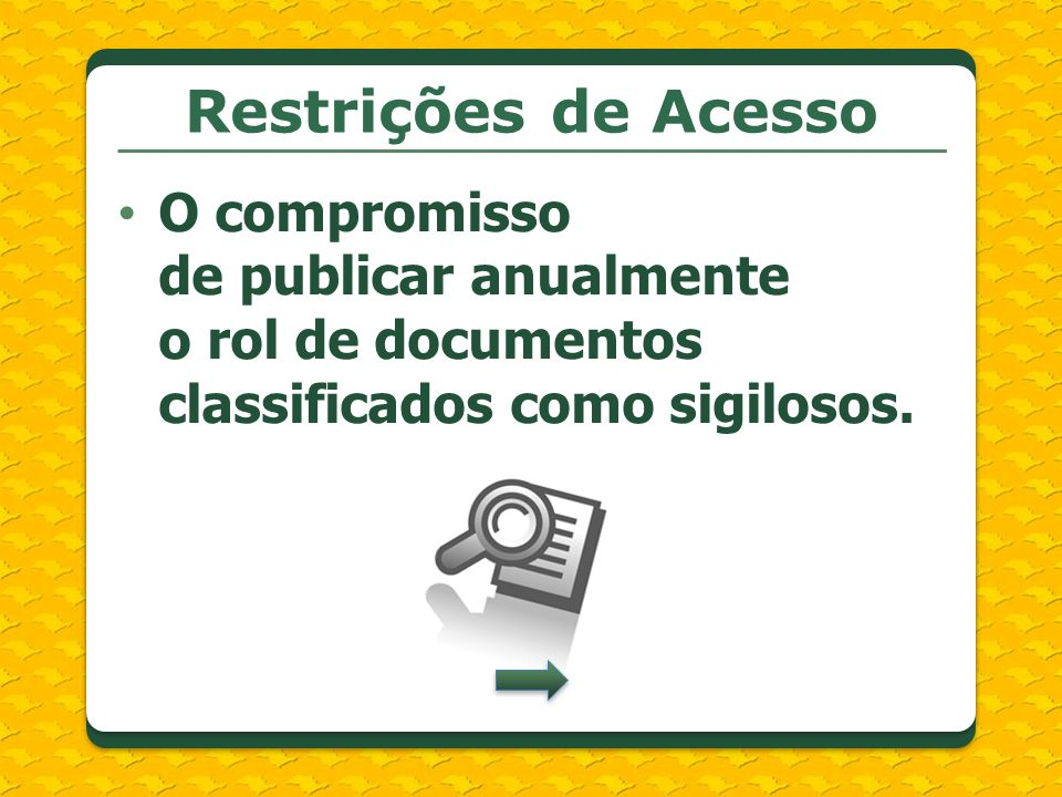 Restrições de Acesso O compromisso de publicar anualmente o rol de documentos classificados como sigilosos.