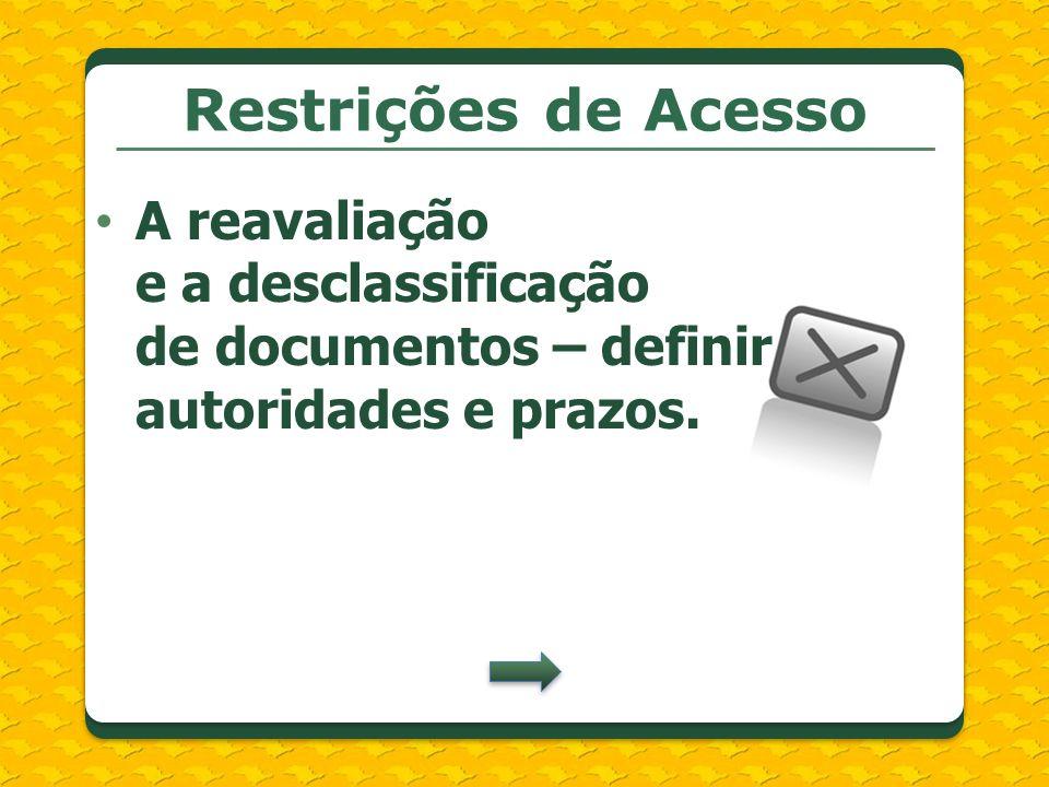 Restrições de AcessoA reavaliação e a desclassificação de documentos – definir autoridades e prazos.