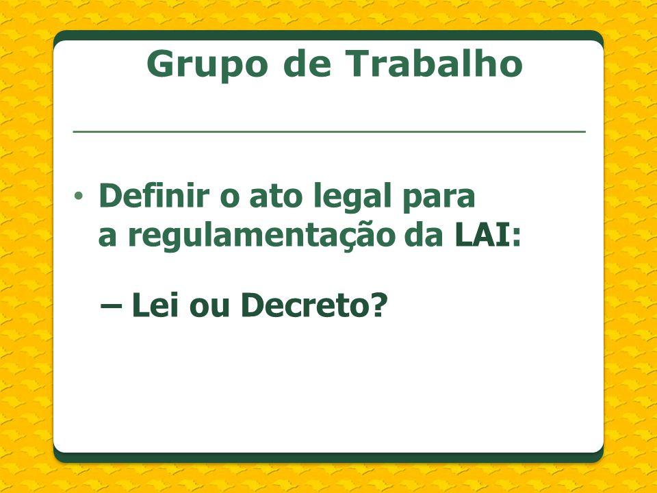 Grupo de Trabalho Definir o ato legal para a regulamentação da LAI: