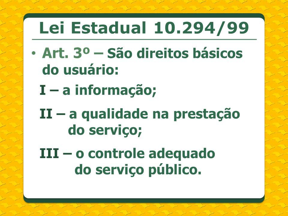 Lei Estadual 10.294/99 Art. 3º – São direitos básicos do usuário: