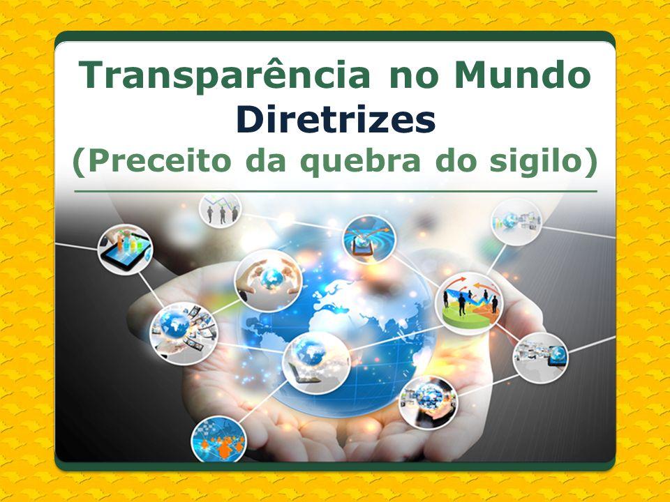 Transparência no Mundo Diretrizes (Preceito da quebra do sigilo)