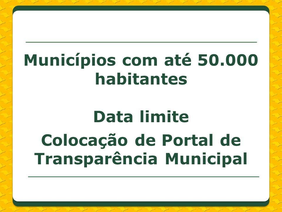 Municípios com até 50.000 habitantes Data limite Colocação de Portal de Transparência Municipal