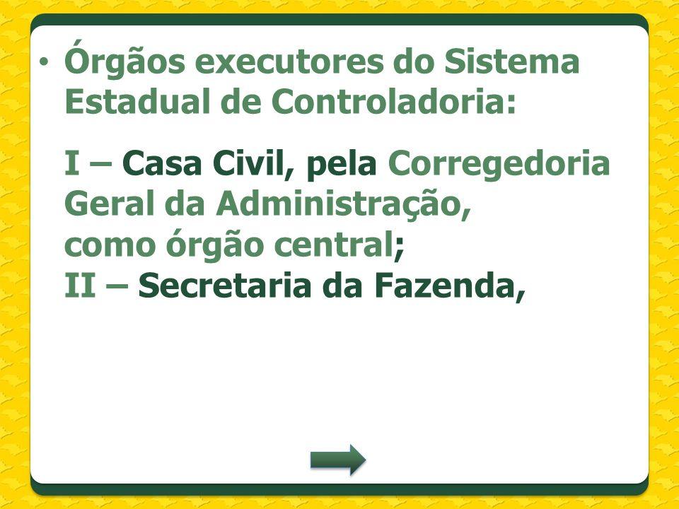 Órgãos executores do Sistema Estadual de Controladoria: