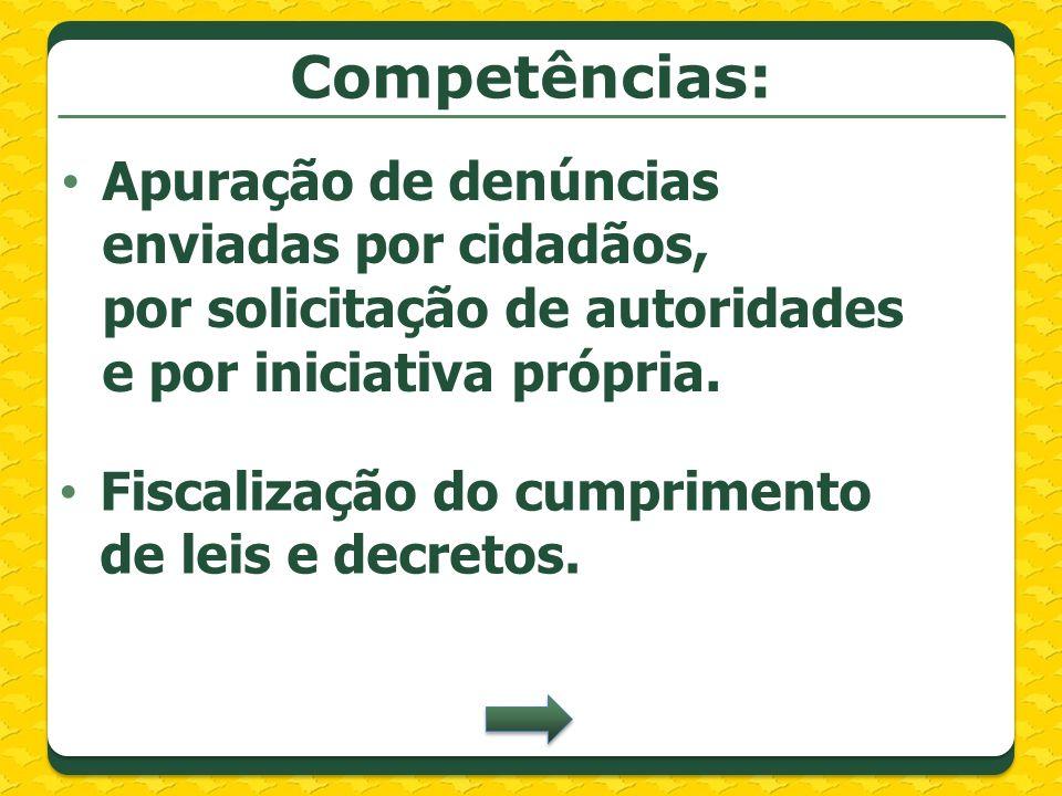 Competências: Apuração de denúncias enviadas por cidadãos, por solicitação de autoridades e por iniciativa própria.
