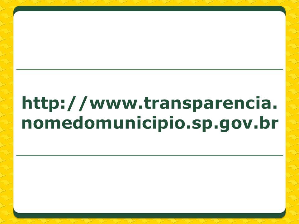 http://www.transparencia. nomedomunicipio.sp.gov.br