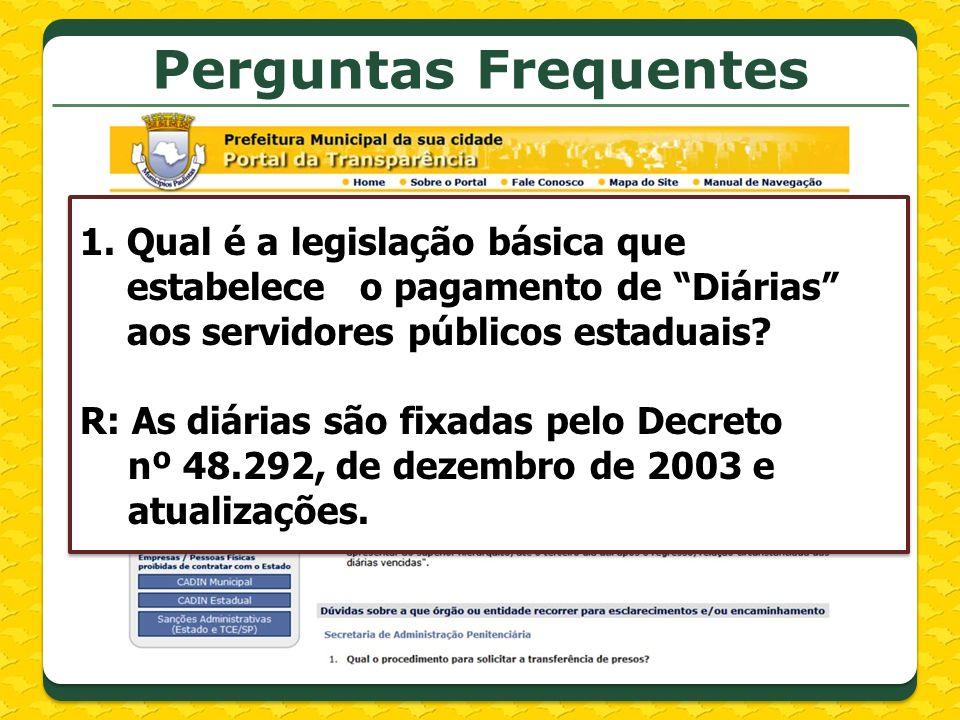 Perguntas Frequentes Qual é a legislação básica que estabelece o pagamento de Diárias aos servidores públicos estaduais