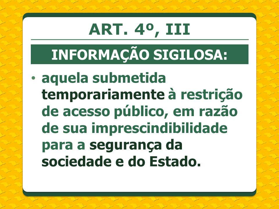 ART. 4º, III INFORMAÇÃO SIGILOSA: