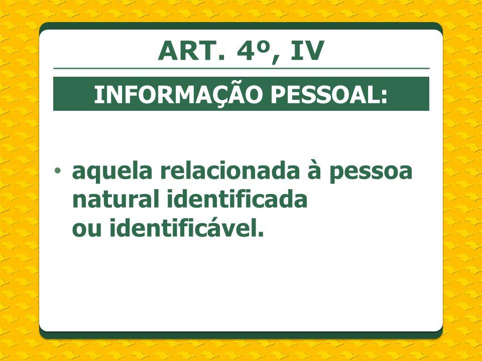 ART. 4º, IV INFORMAÇÃO PESSOAL: