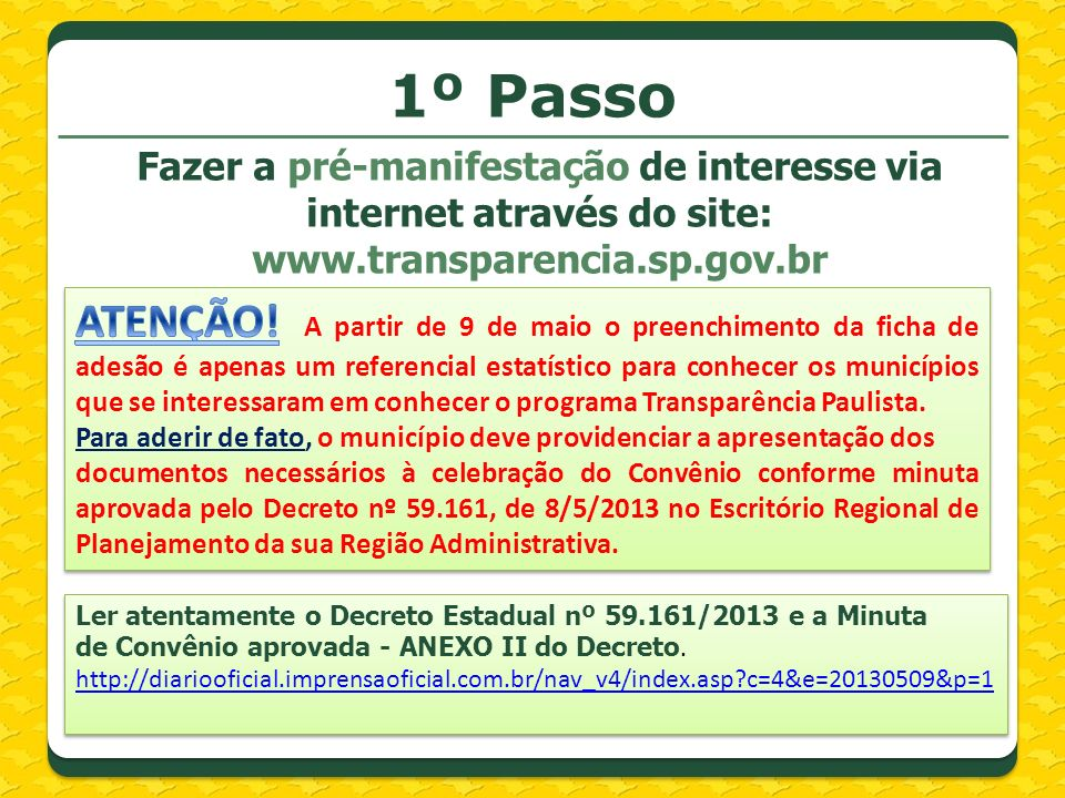 1º Passo Fazer a pré-manifestação de interesse via internet através do site: www.transparencia.sp.gov.br.