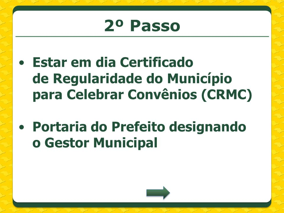 2º Passo Estar em dia Certificado de Regularidade do Município para Celebrar Convênios (CRMC) Portaria do Prefeito designando o Gestor Municipal.