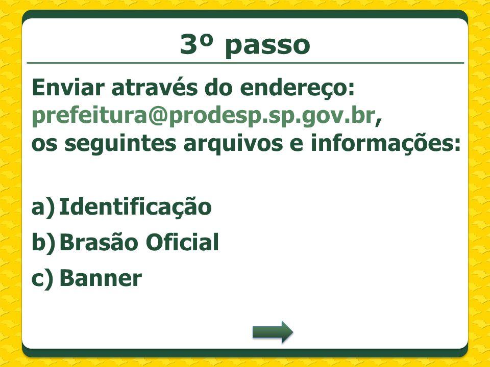 3º passo Enviar através do endereço: prefeitura@prodesp.sp.gov.br, os seguintes arquivos e informações: