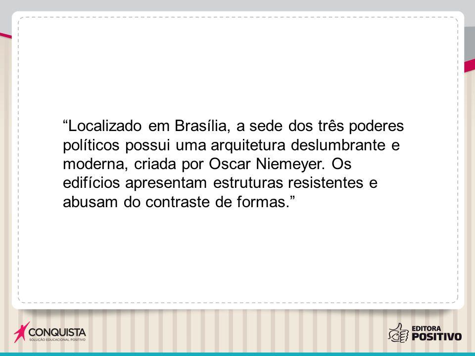 Localizado em Brasília, a sede dos três poderes políticos possui uma arquitetura deslumbrante e moderna, criada por Oscar Niemeyer.