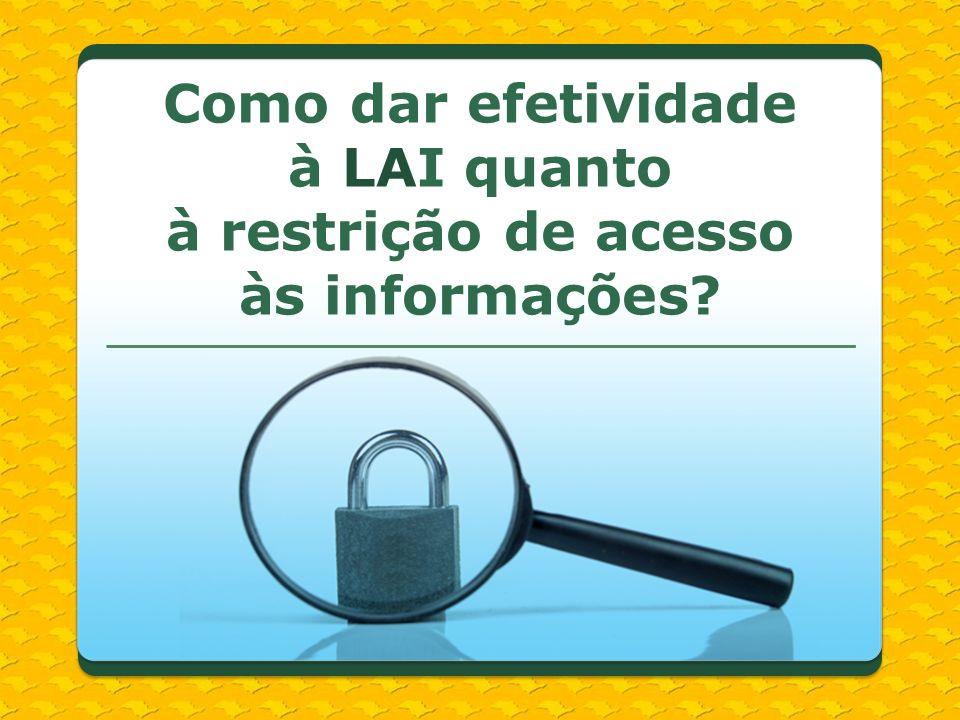 Como dar efetividade à LAI quanto à restrição de acesso às informações