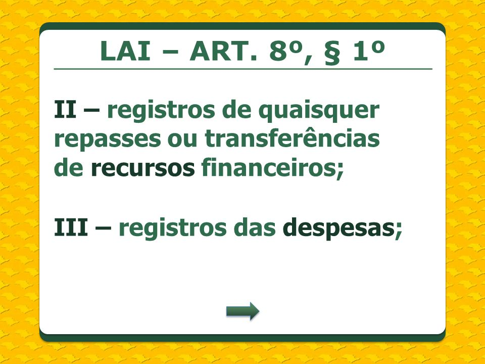 LAI – ART. 8º, § 1º II – registros de quaisquer repasses ou transferências de recursos financeiros;