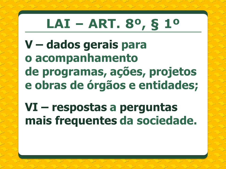 LAI – ART. 8º, § 1º V – dados gerais para o acompanhamento de programas, ações, projetos e obras de órgãos e entidades;