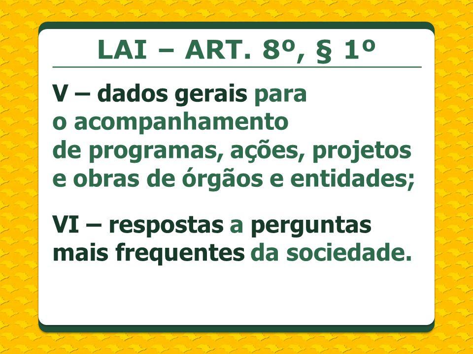 LAI – ART. 8º, § 1ºV – dados gerais para o acompanhamento de programas, ações, projetos e obras de órgãos e entidades;