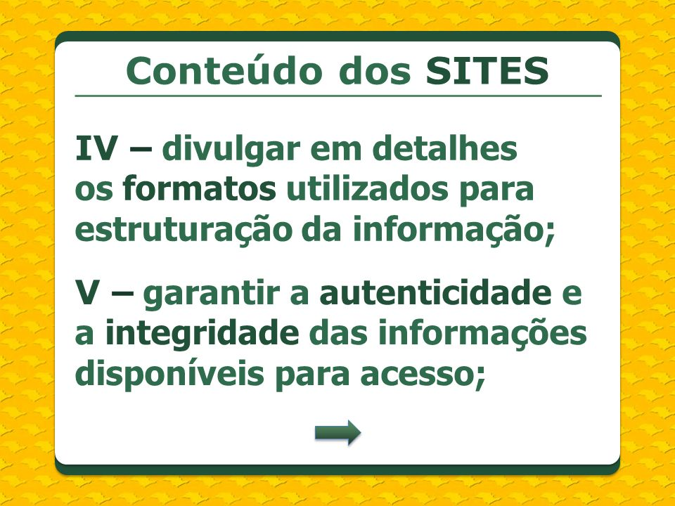 Conteúdo dos SITES IV – divulgar em detalhes os formatos utilizados para estruturação da informação;