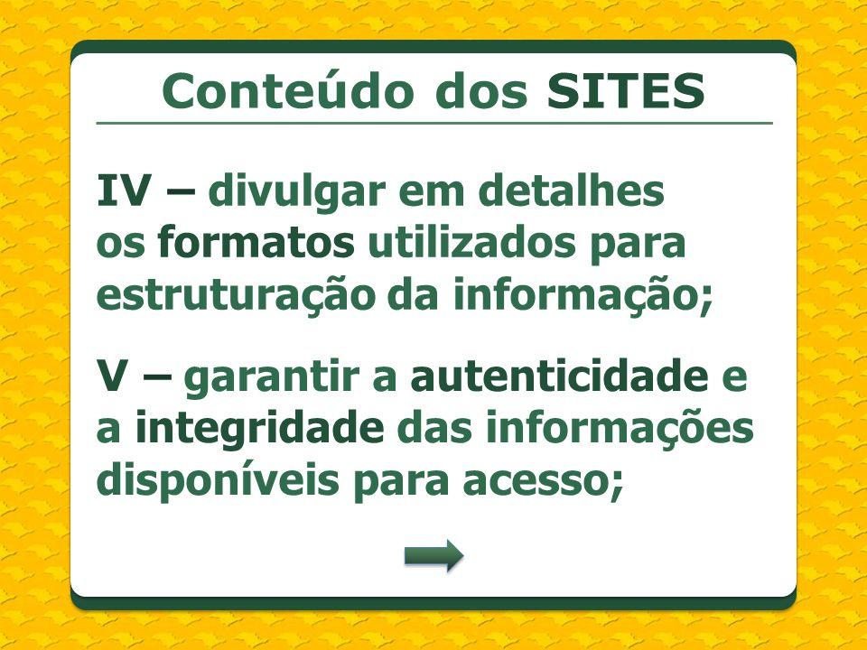 Conteúdo dos SITESIV – divulgar em detalhes os formatos utilizados para estruturação da informação;
