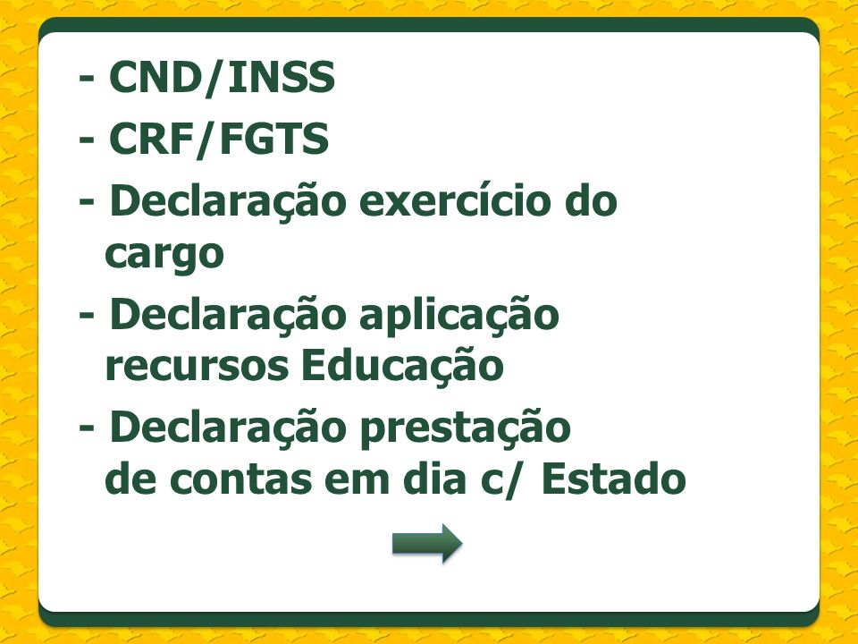 - CND/INSS - CRF/FGTS. - Declaração exercício do cargo. - Declaração aplicação recursos Educação.