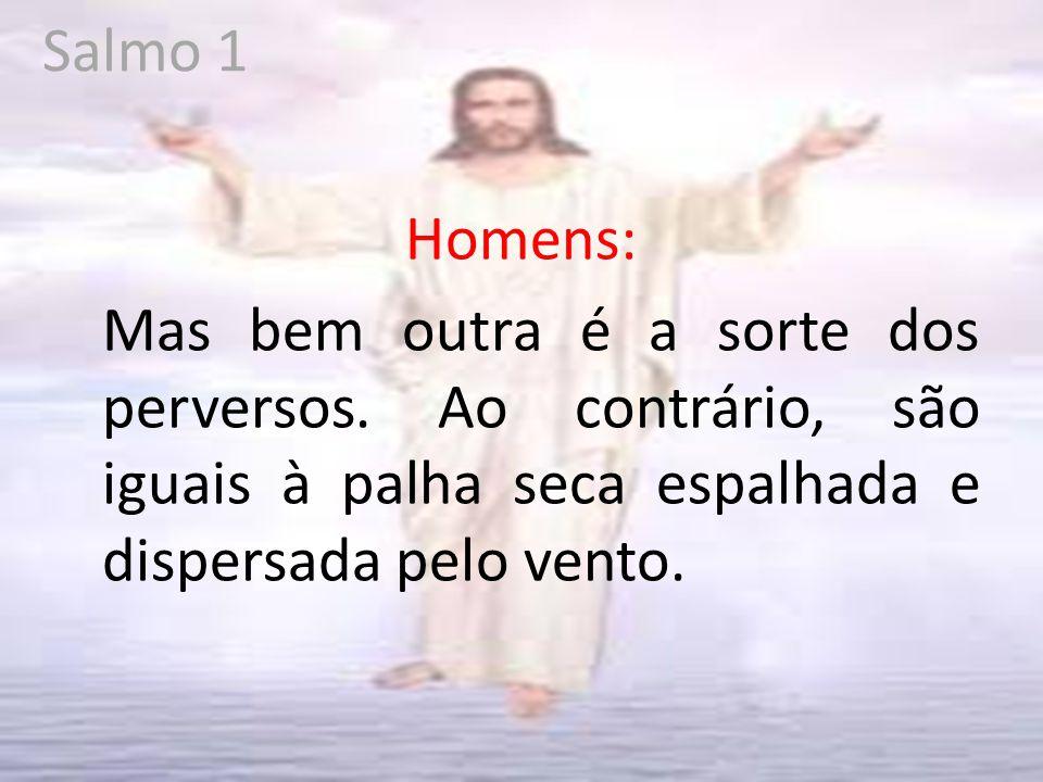 Salmo 1 Homens: Mas bem outra é a sorte dos perversos.