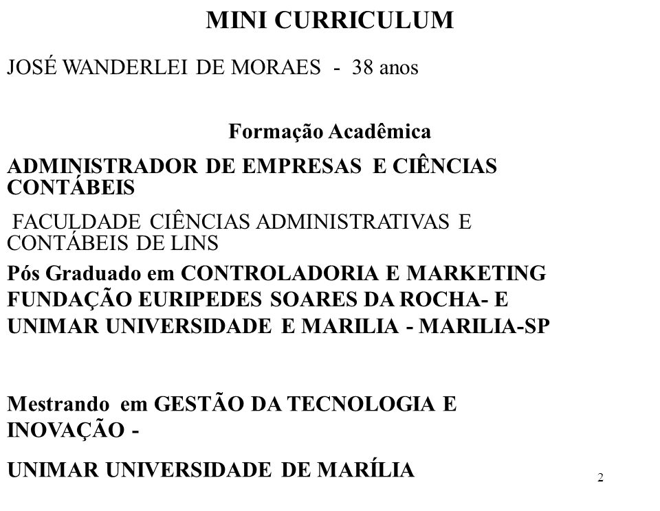 MINI CURRICULUM JOSÉ WANDERLEI DE MORAES - 38 anos Formação Acadêmica