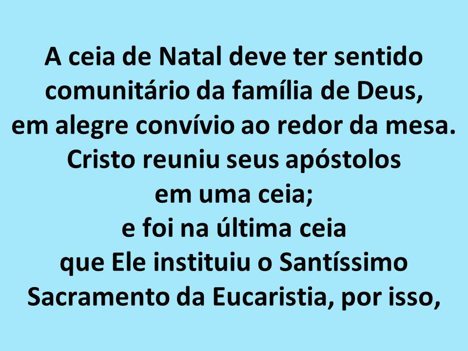 A ceia de Natal deve ter sentido comunitário da família de Deus, em alegre convívio ao redor da mesa.