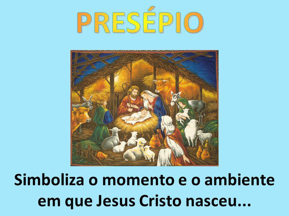 Simboliza o momento e o ambiente em que Jesus Cristo nasceu...