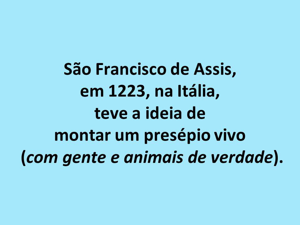 São Francisco de Assis, em 1223, na Itália, teve a ideia de montar um presépio vivo (com gente e animais de verdade).