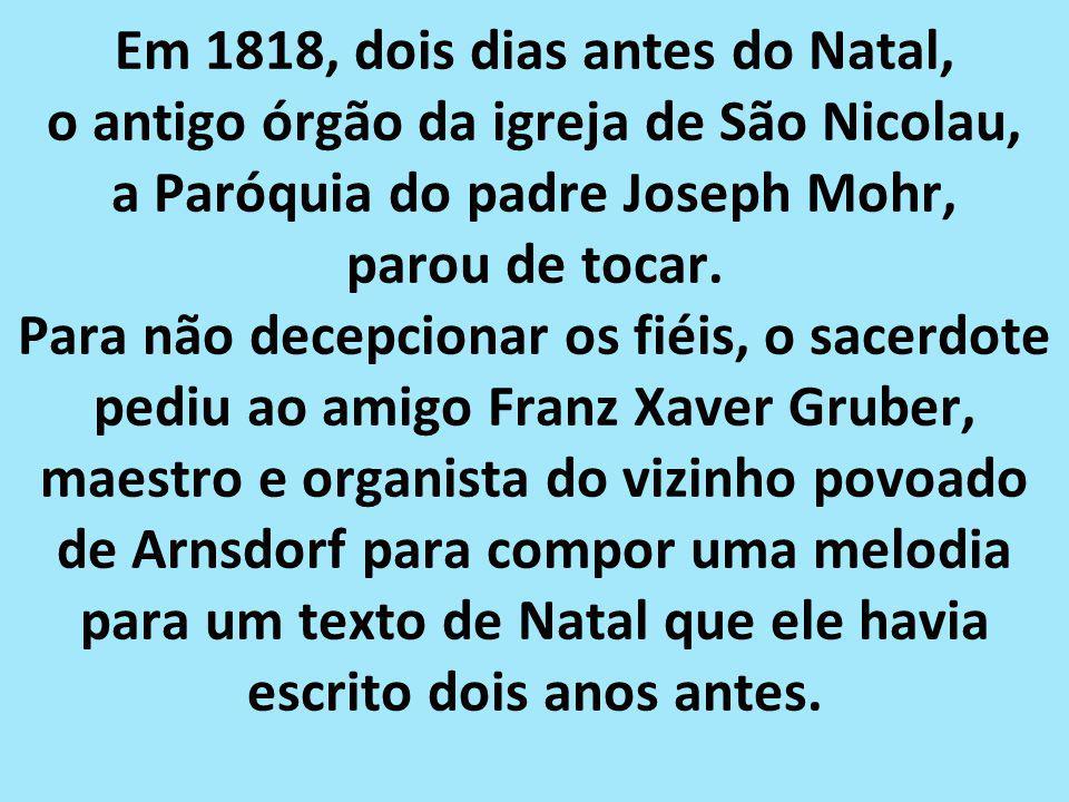 Em 1818, dois dias antes do Natal, o antigo órgão da igreja de São Nicolau, a Paróquia do padre Joseph Mohr, parou de tocar.