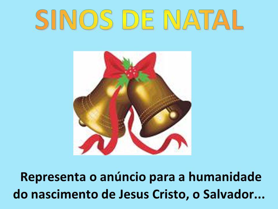 SINOS DE NATAL Representa o anúncio para a humanidade do nascimento de Jesus Cristo, o Salvador...