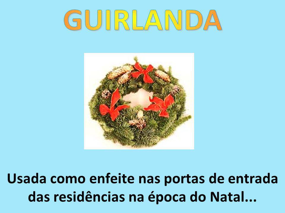 GUIRLANDA Usada como enfeite nas portas de entrada das residências na época do Natal...