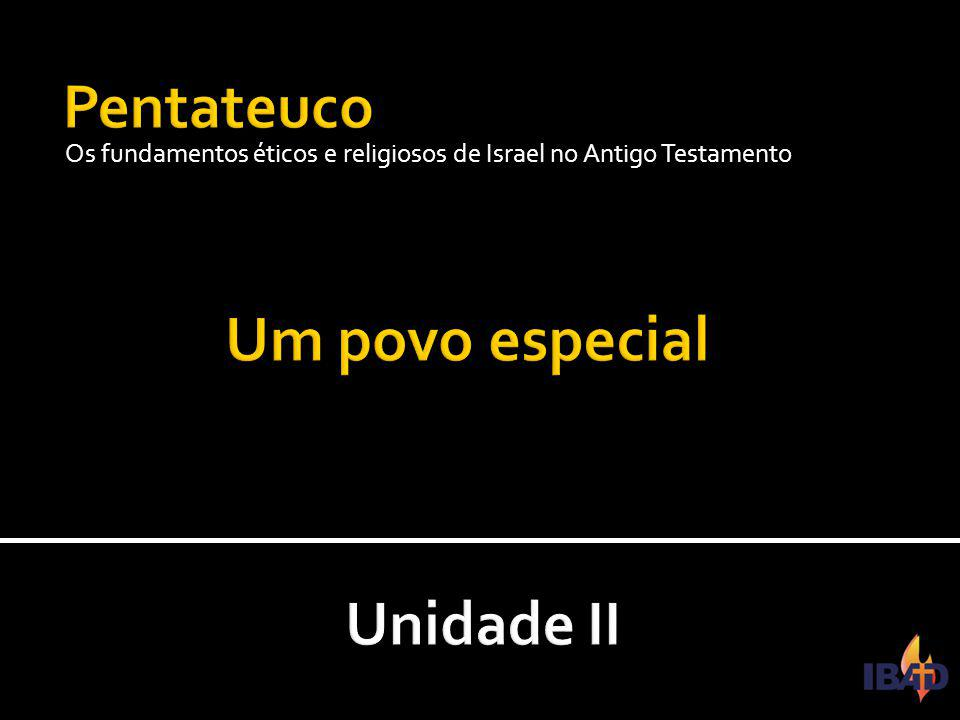 Um povo especial Pentateuco Unidade II