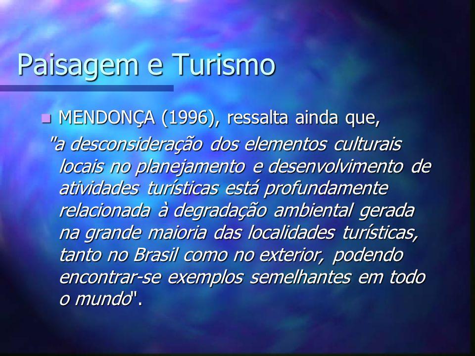Paisagem e Turismo MENDONÇA (1996), ressalta ainda que,