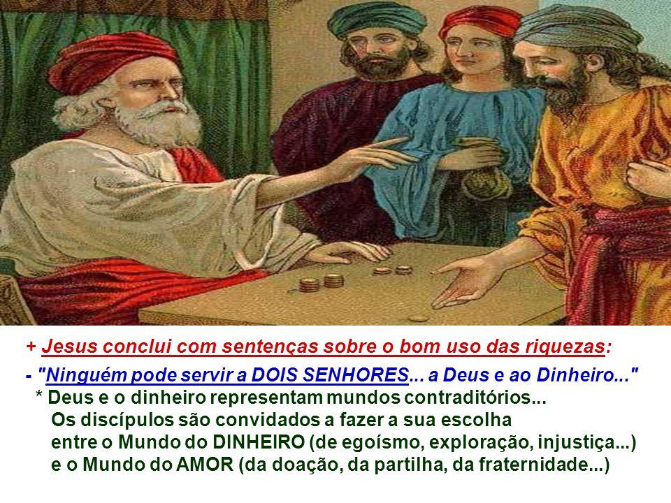 + Jesus conclui com sentenças sobre o bom uso das riquezas: