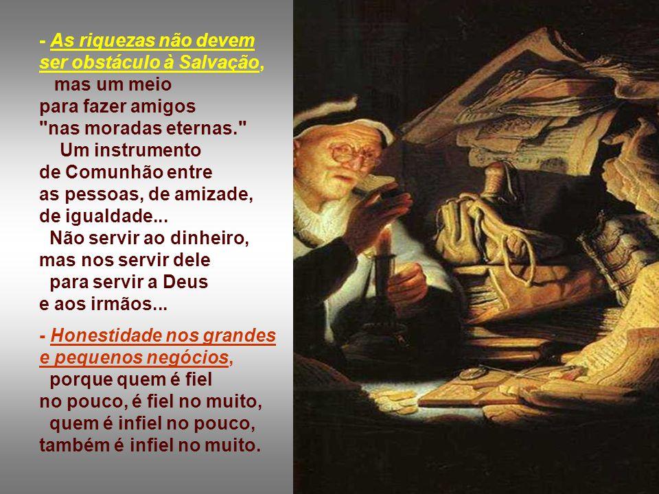 - As riquezas não devem ser obstáculo à Salvação,