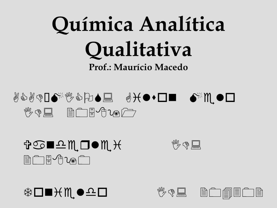 Química Analítica Qualitativa Prof.: Maurício Macedo
