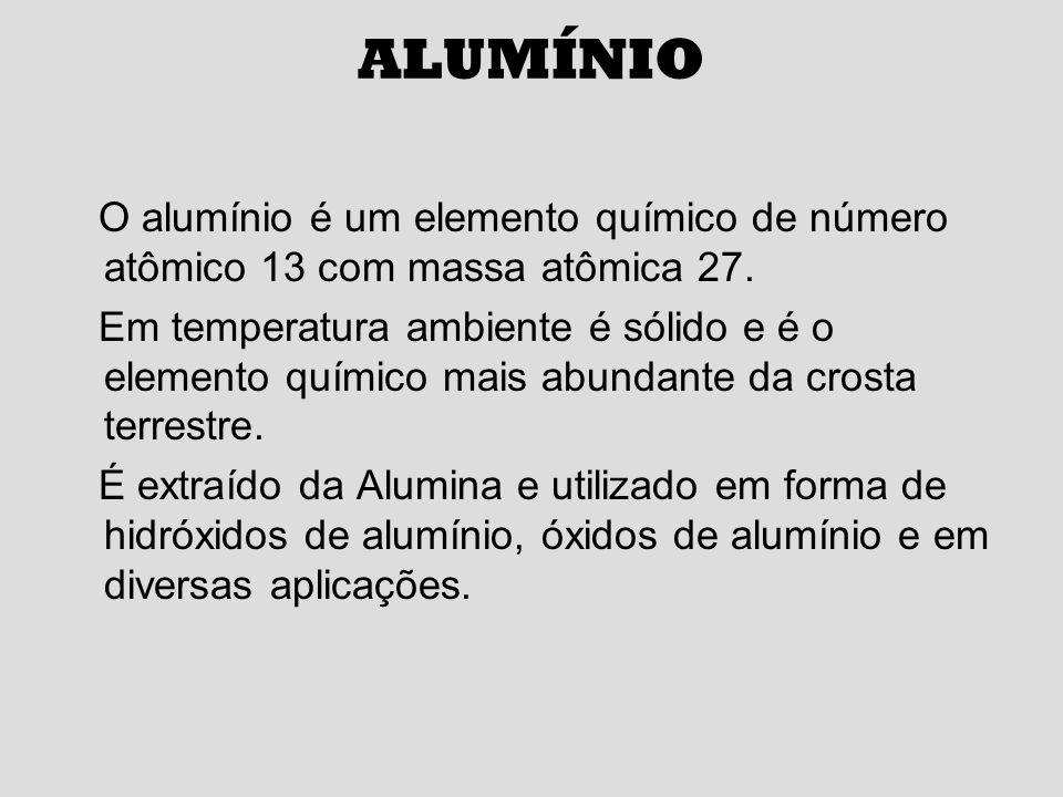 ALUMÍNIO O alumínio é um elemento químico de número atômico 13 com massa atômica 27.