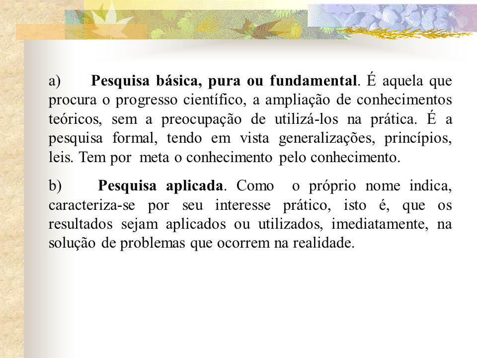 a) Pesquisa básica, pura ou fundamental