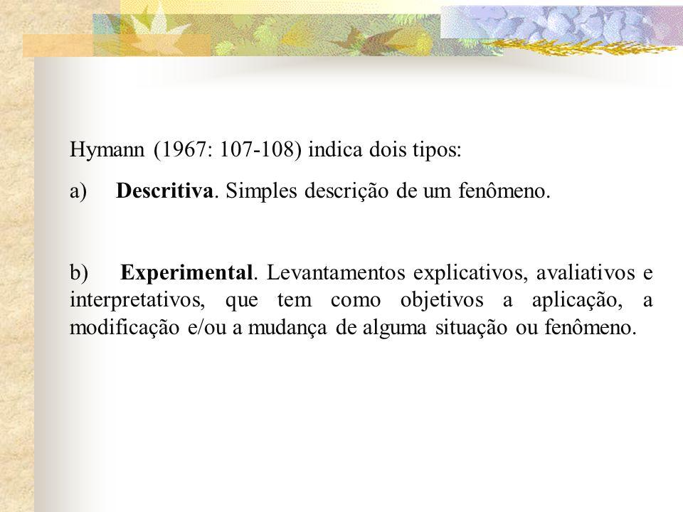 Hymann (1967: 107-108) indica dois tipos: