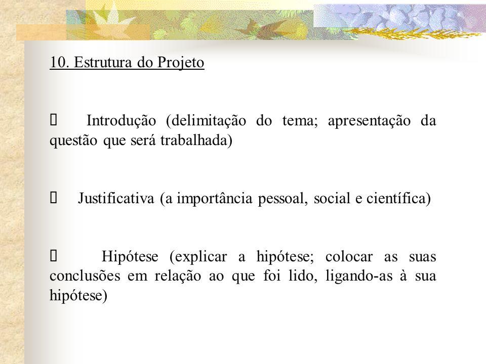 10. Estrutura do Projeto Ø Introdução (delimitação do tema; apresentação da questão que será trabalhada)